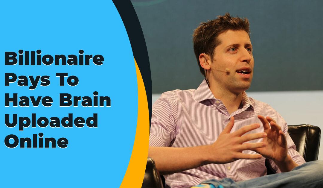Billionaire Pays To Have Brain Uploaded Online