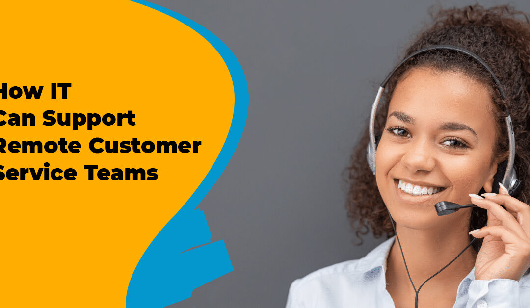 How IT Can Support Remote Customer Service Teams