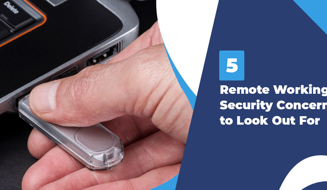 5 Remote Working Security Concerns to Look Out For